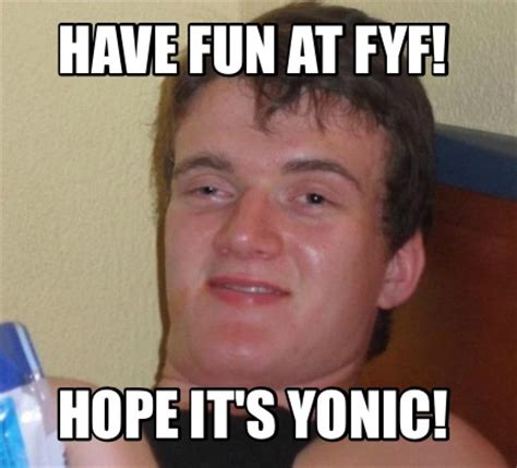 Memes Fun - meme creator have fun at fyf hope it s yonic meme