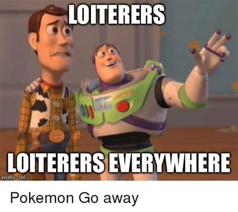 Go Away Meme - loiterers loitererseverywhere inngflip com pokemon go away