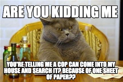 you come into my house and kick my dog meme creator are you kidding me you re telling me a cop can come into my house and