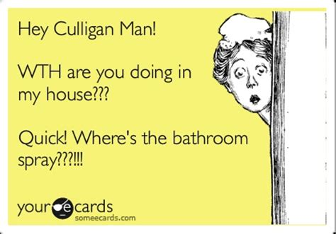 wheres the bathroom hey culligan man wth are you doing in my house quick