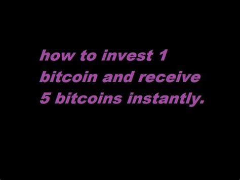 How To Invest In Bitcoin Stock 5 by How To Invest 1 Bitcoin And Receive 5 Bitcoins Instantly