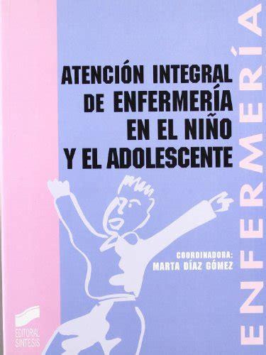 libro el nio terrible y atenci 243 n integral de enfermer 237 a en el ni 241 o y el adolescente p 250 blico libros