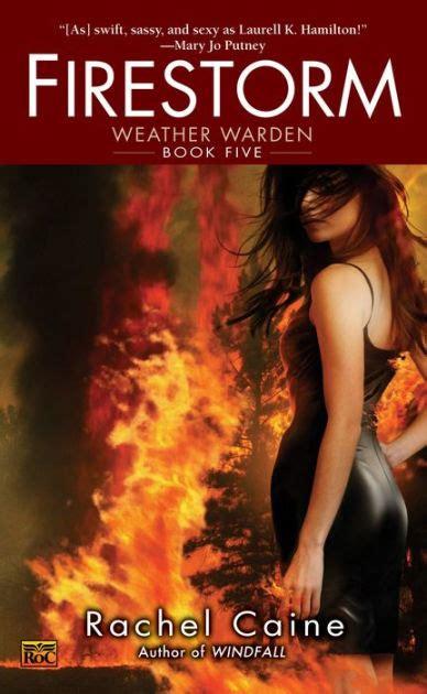 Firestorm A Novel firestorm weather warden series 5 by caine