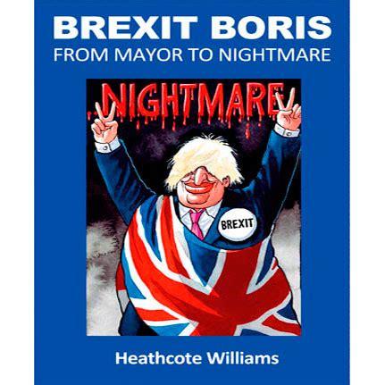 Boriss Book brexit boris johnson from mayor to nightmare by heathcote williams