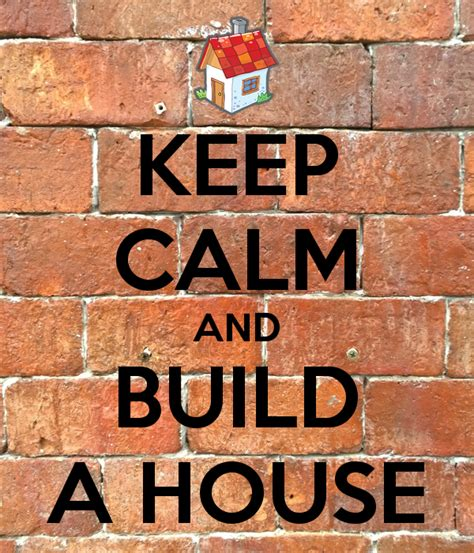 keep calm and buy a house keep calm and build a house poster suprunal keep calm o matic