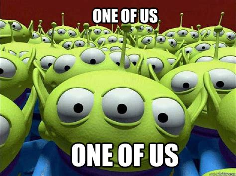 One Of Us Meme - one of us one of us oddly parental toy story aliens