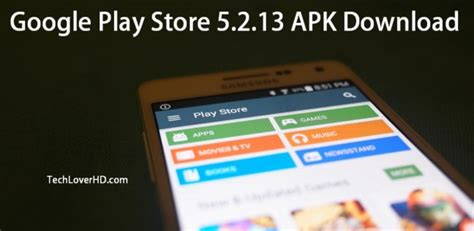 the play store apk play store 5 2 13 apk techloverhd
