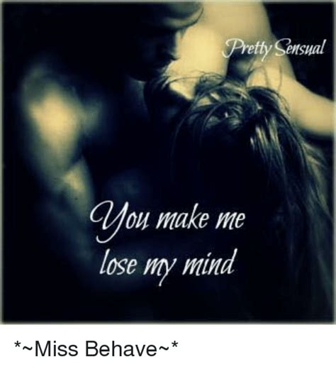 Sensual Memes - pretty sensual make me lose my mind miss behave meme