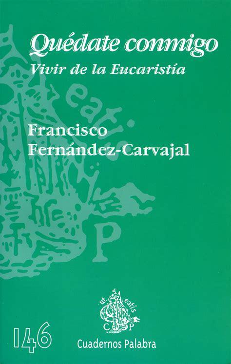 libro quedate conmigo libro qu 233 date conmigo de francisco fern 225 ndez carvajal