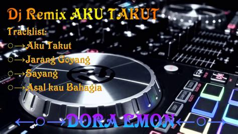 download mp3 dj aku takut dj aku takut remix nonstop indonesia youtube