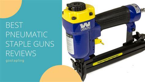 pneumatic upholstery staple gun reviews pneumatic staple guns reviews comparisontable reviews