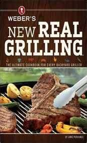 Pdf Webers New Real Grilling Ultimate by Books And Magazines About Food And Cooking For The Outdoor
