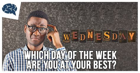 Wich Of The Week Bnh M by Which Day Of The Week Are You At Your Best Brainfall