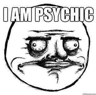Psychic Meme - i am psychic memes quickmeme