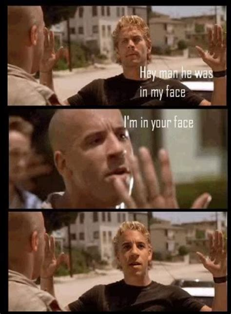 Fast And Furious Memes - vin diesel gets in paul walker s face in fast furious meme