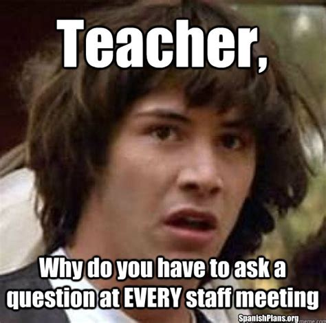 Staff Meeting Meme - memes for teachers spanishplans org