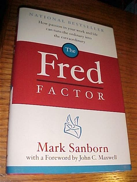 The Fred Factor How Passion In Your Work And Life Can