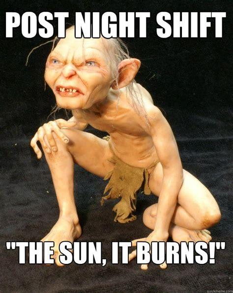Night Shift Memes - post night shift quot the sun it burns quot dispatch funnies