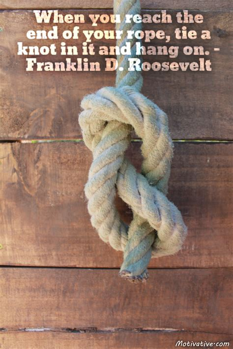 An End To The Rope when you reach the end of your rope tie a knot in it and