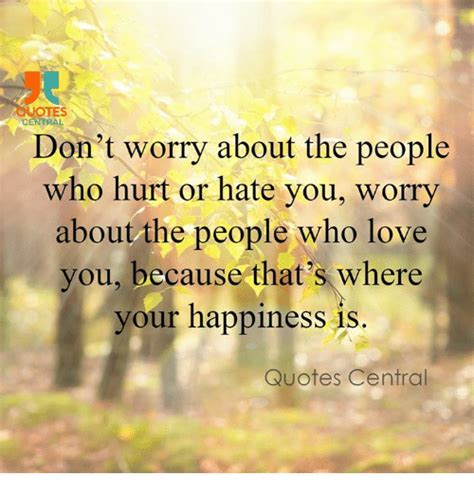 tes central dont worry   people  hurt  hate  worry   people  love