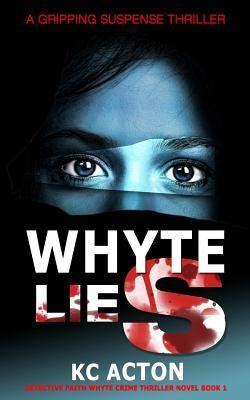 killer lies a gripping detective mystery of twists and turns books whyte lies a gripping serial killer thriller by kc acton