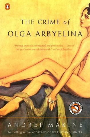 olga books the crime of olga arbyelina by andre 239 makine reviews