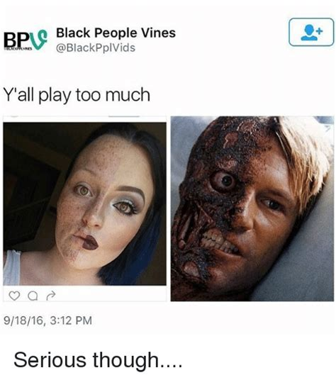 Bps Black bps vines pplvids black y all play much 91816