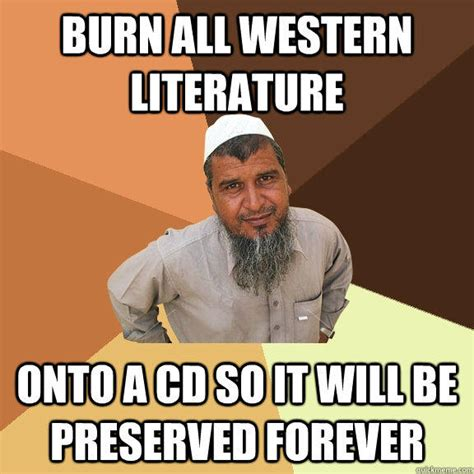 Literature Memes - burn all western literature onto a cd so it will be preserved forever ordinary muslim man