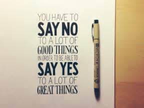 You have to say no to a lot of good things