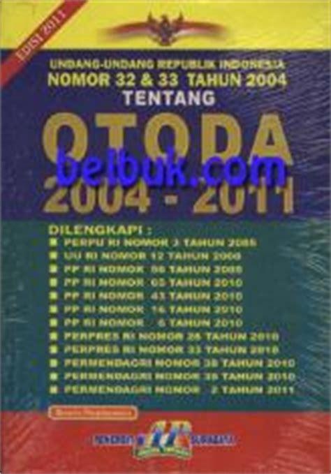 Uu Ri No 32 Dan 33 Tahun 2004 Tentang Otoda 2004 2010 undang undang republik indonesia nomor 32 33 tahun 2004 tentang otoda 2004 2011 belbuk