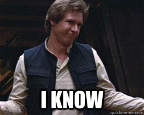 I Knew It Meme - i know smug han solo quickmeme