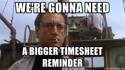 you re gonna need a bigger boat meme generator we re gonna need a bigger timesheet reminder jaws meme
