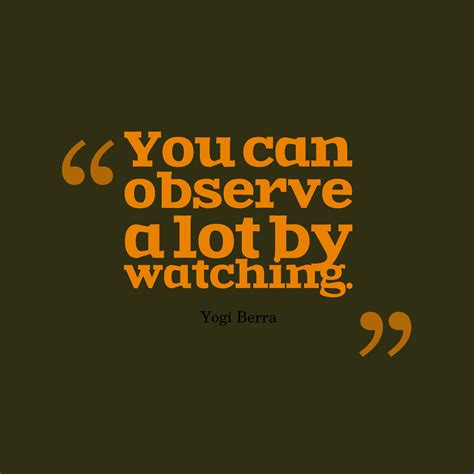 can you observe a lot just by watching 63 best observation quotes and sayings