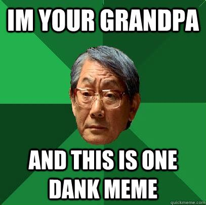 Asian Grandpa Meme - image 875518 dank memes know your meme