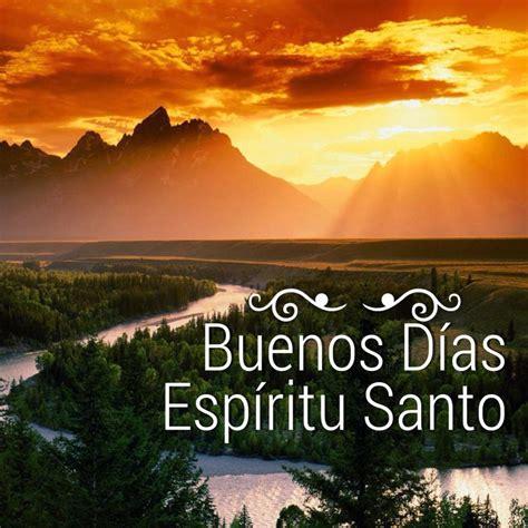imagenes buenos dias espiritu santo buenos d 237 as espiritusanto mi mejor amigo rehobot un