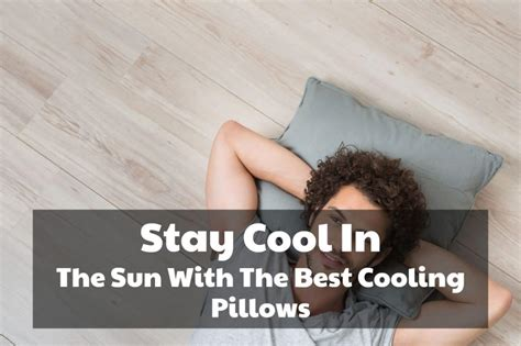 Best Pillows To Keep You Cool by Stay Cool In The Sun With The Best Cooling Pillows