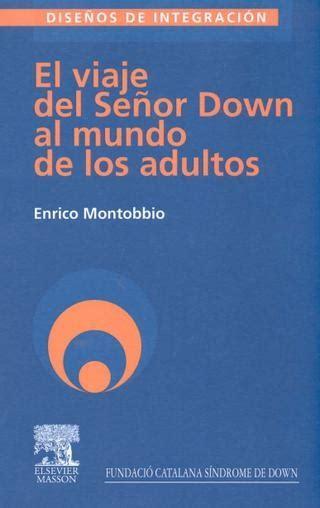 el viaje del senor 8426368875 el viaje del se 241 or down al mundo de los adultos enrico