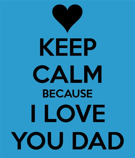images of love you dad keep calm because i love you daddy quotes