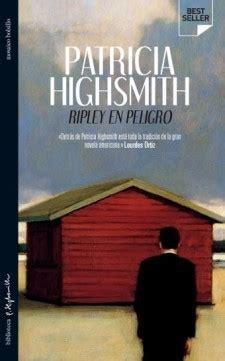 libro los peligro del deleite ripley en peligro highsmith patricia sinopsis del libro rese 241 as criticas opiniones