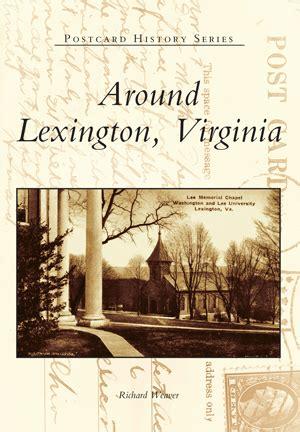 Around Lexington Virginia By Richard Weaver Arcadia