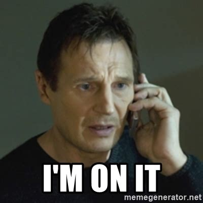 Meme Generator Taken - i m on it liam neeson taken 2 meme generator