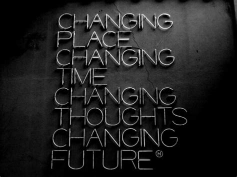 Of Time And Change quotes about change quotes to live