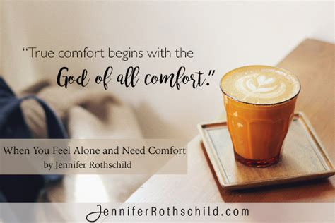need comfort when you feel alone and need comfort jennifer rothschild