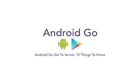 android go android go set to arrive 12 things to
