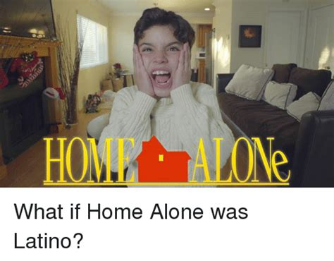 Meme What If - what if home alone was latino home alone meme on sizzle