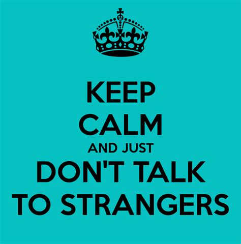 5 Donts When Talking by Keep Calm And Just Don T Talk To Strangers Poster Lolol