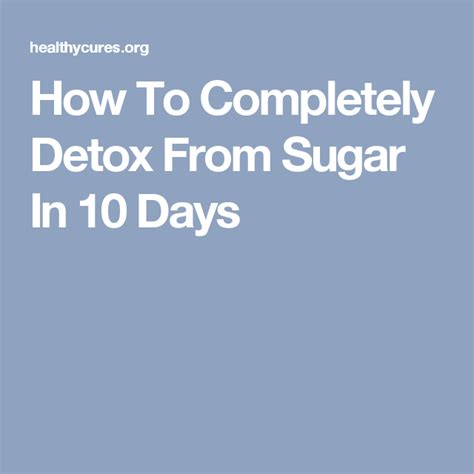 How To Completely Detox Your From Sugar by How To Completely Detox From Sugar In 10 Days Detox