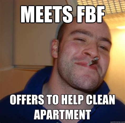 Fbf Meme - meets fbf offers to help clean apartment misc quickmeme
