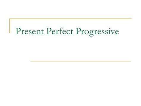 present perfect continuous ticleando present perfect progressive
