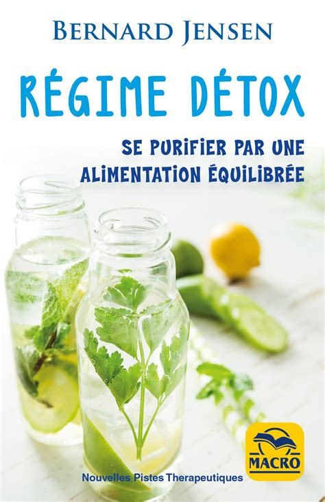 Regime Detox by Le R 233 Gime De D 233 Toxification Livre Du Dr Bernard